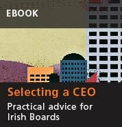 Selecting a CEO Practical advice for Irish Boards