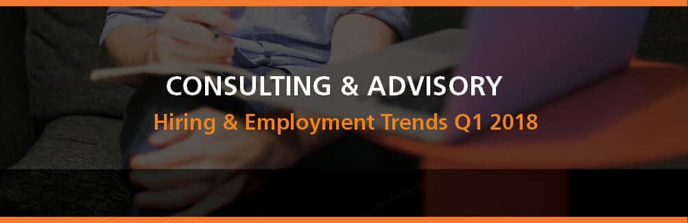 Consulting & Advisory Hiring & Employment Trends Q1 2018