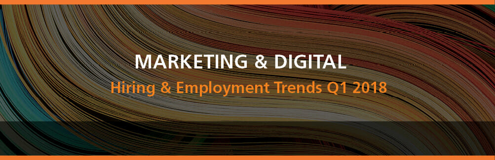 Marketing & Digital Hiring and Employment Trends Q1 2018