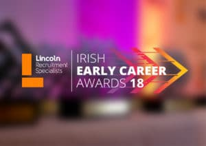 THE LINCOLN RECRUITMENT IRISH EARLY CAREER AWARDS 2018